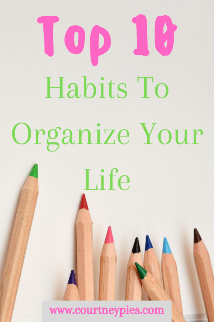 colored pencils with Pinterest text that says Top 10 Habits To Organize Your Life